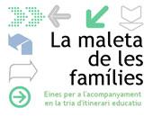 La Maleta de les Famílies. Eines per l'acompanyament en la tria d'itinerari educatiu